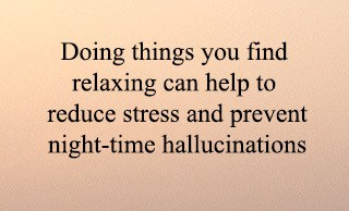 relaxing can help reduce stress and prevent hallcuinations