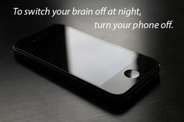 "photo of a phone with a quote saying ""to switch your brain off at night, turn your phone off"""