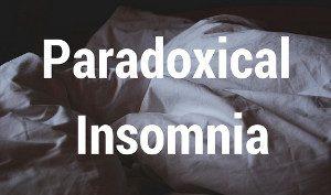 Paradoxical Insomnia
