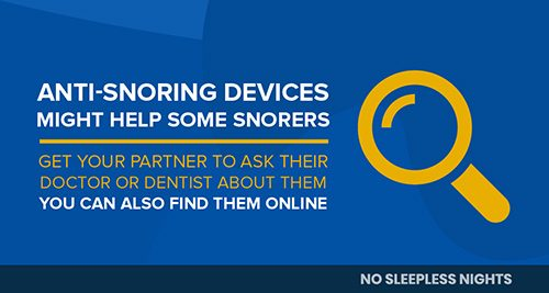 ask their doctor or dentist about anti-snoring devices